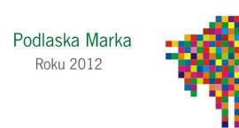 Podlaska Marka Roku 2012 wystartowała