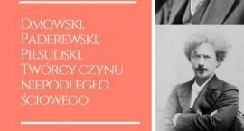 Dmowski, Paderewski, Piłsudski. Twórcy czynu niepodległościowego. Zaproszenie