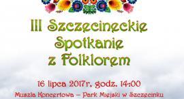 III Szczecineckie Spotkanie z Folklorem - zaproszenie