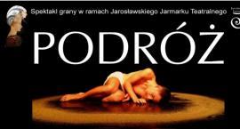 PODRÓŻ - spektakl w ramach Jarosławskiego Jarmarku Teatralnego