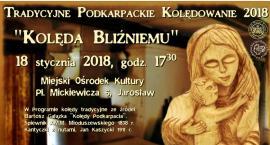 """Tradycyjne Podkarpackie Kolędowanie 2018 """"Kolęda Bliźniemu"""""""