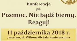 Konferencja - Przemoc. Nie bądź bierny. Reaguj!