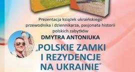 """Polskie zamki i rezydencje na Ukrainie"" Dmytro Antoniuk"