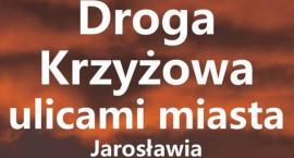 Droga Krzyżowa ulicami miasta Jarosławia