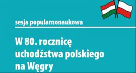 Sesja popularnonaukowa w 80. rocznicę uchodźstwa polskiego na Węgry