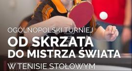 Ogólnopolski Turniej w Tenisie Stołowym OD SKRZATA DO MISTRZA ŚWIATA