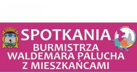 Spotkania Burmistrza Waldemara Palucha z mieszkańcami - Dzielnica nr 2