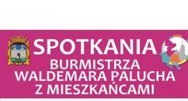 Spotkania Burmistrza Waldemara Palucha z mieszkańcami - Dzielnica nr 4