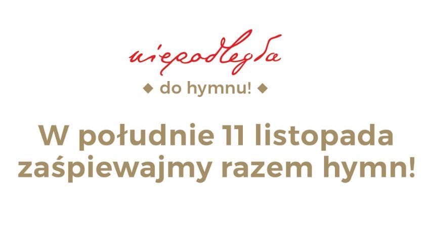 Komunikaty, Niepodległa Hymnu dołącz akcji! - zdjęcie, fotografia