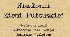 """""""Niezłomni Ziemi Pułtuskiej"""" - zaproszenie na wystawę"""