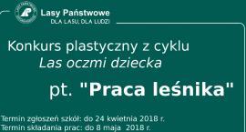 """""""Praca leśnika"""" - zaproszenie do kolejnej edycji konkursu """"Las oczami dziecka"""""""
