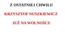 Krzysztof Nuszkiewicz już na wolności!