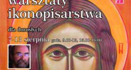 Warsztaty ikonopisarstwa z uczniem Jerzego Nowosielskiego