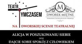 Teatr Tymczasem wystąpi na scenie w Miętnem