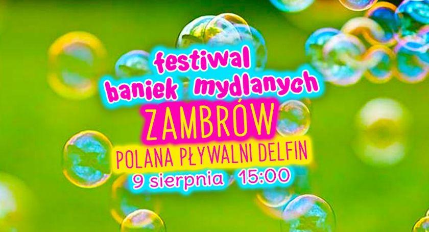 wydarzenia, Zapraszamy Festiwal Baniek Mydlanych Zambrowie - zdjęcie, fotografia