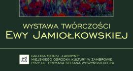 Zapraszamy na wernisaż wystawy twórczości Ewy Jamiołkowskiej