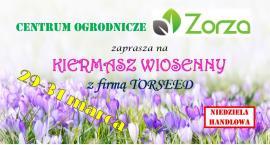 Zorza zaprasza na KIERMASZ WIOSENNY Z FIRMĄ TORSEED