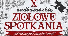 X Nadbużańskie Ziołowe Spotkania  - Wśród szeptów, czarów i magii