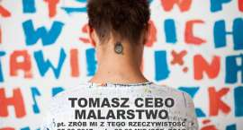 Wystawa malarstwa Tomasza Cebo