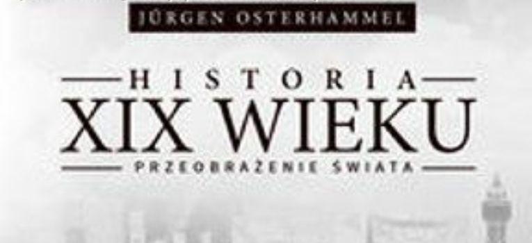 Publikacje, Jürgen Osterhammela Historia wieku Przeobrażenie świata - zdjęcie, fotografia