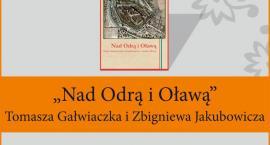 """Promocja książki """"Nad Odrą i Oławą. Szkice historyczne i krajoznawcze z okolic Oławy"""""""