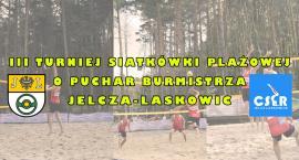 III Turniej Siatkówki Plażowej o Puchar Burmistrza Jelcza-Laskowic