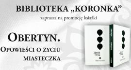 Obertyn – opowieści o życiu miasteczka - promocja książki w Koronce