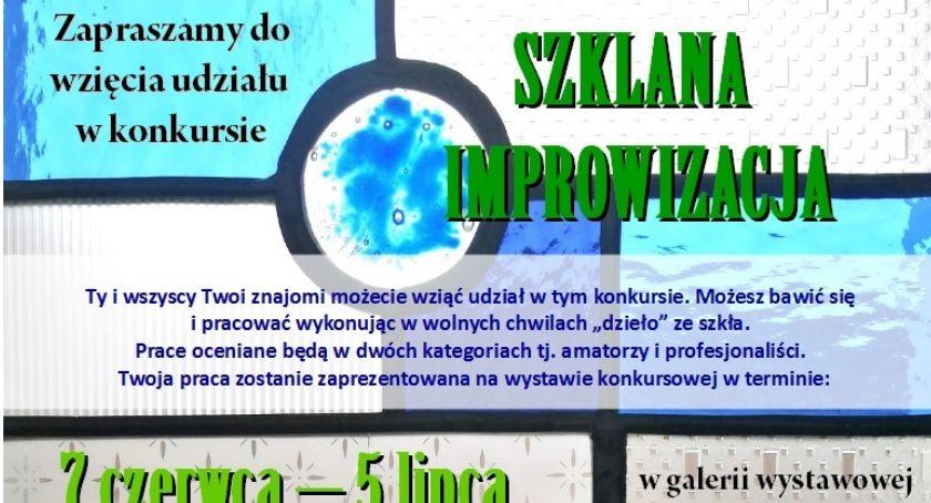 Wystawy, Zapraszamy udziału Szklanej Improwizacji - zdjęcie, fotografia