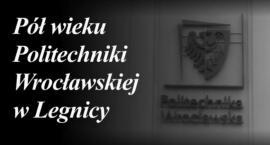 Pół wieku Politechniki Wrocławskiej w Legnicy