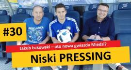 Niski Pressing #30. Jakub Łukowski – oto nowa gwiazda Miedzi Legnica?