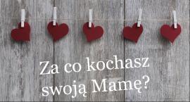 Za co kochasz swoją Mamę?