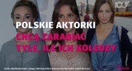 Polskie aktorki walczą o wyższe zarobki! Pracują ciężej od mężczyzn?