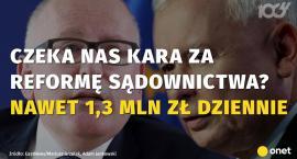 Polska zostanie ukarana za reformę sądów? Możemy zapłacić nawet 1,3 mln zł dziennie!