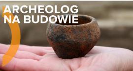 Dotknąć przeszłosci - archeolog na budowie