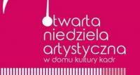 Otwarta Niedziela Artystyczna w DK Kadr