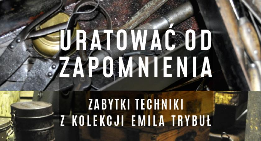 Wystawy, Uratować zapomnienia zabytki techniki Emila Trybuł wystawa Łaźni - zdjęcie, fotografia