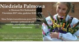 Muzeum Wsi Radomskiej zaprasza na Niedzielę Palmową