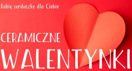 Ceramiczne Walentynki. Robię serduszko dla Ciebie. (14-02-2018)