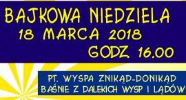 Wyspa Znikąd-Donikąd. Bajkowa Niedziela. Magdalenka (18-03-2018)