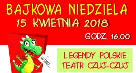 Legendy polskie. Bajkowa niedziela. Nowa Iwiczna (15-04-2018)