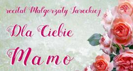 DLA CIEBIE MAMO - recital Małgorzaty Jareckiej(26-05-2018)