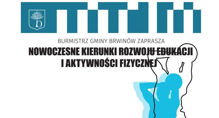 edukacja, Burmistrz gminy Brwinów zaprasza konferencję Nowoczesne kierunki rozwoju edukacji aktywności - zdjęcie, fotografia