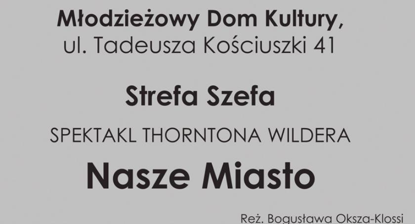teatr, NASZE MIASTO reżyserii Bogusławy Okszy Klossi spektakli Pruszkowie - zdjęcie, fotografia