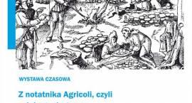 Z notatnika Agricoli, czyli u źródeł górnictwa kruszcowego na złożach śląsko-krakowskich