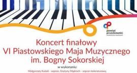 Już niebawem koncert finałowy VI Piastowskiego Maja Muzycznego im. Bogny Sokorskiej