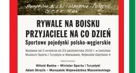 """Wystawa """"Rywale na boisku. Przyjaciele na co dzień.  Sportowe pojedynki polsko-węgierskie"""""""