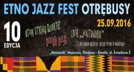 10. edycja Festiwalu Etno Jazz Fest w Otrębusach