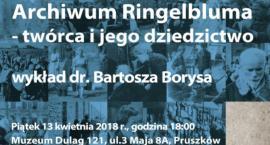 """Muzeum Dulag 121 - """"Archiwum Ringelbluma – twórca i jego dziedzictwo"""" – wykład dr. Bartosza Borysa"""