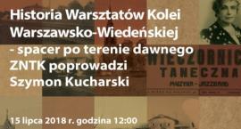 Spacer po terenie dawnego ZNTK - Historia Warsztatów Kolei Warszawsko-Wiedeńskiej