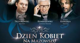 """Koncert """"Dzień Kobiet na Mazowszu. Najpiękniejsze utwory męskiej literatury wokalnej"""